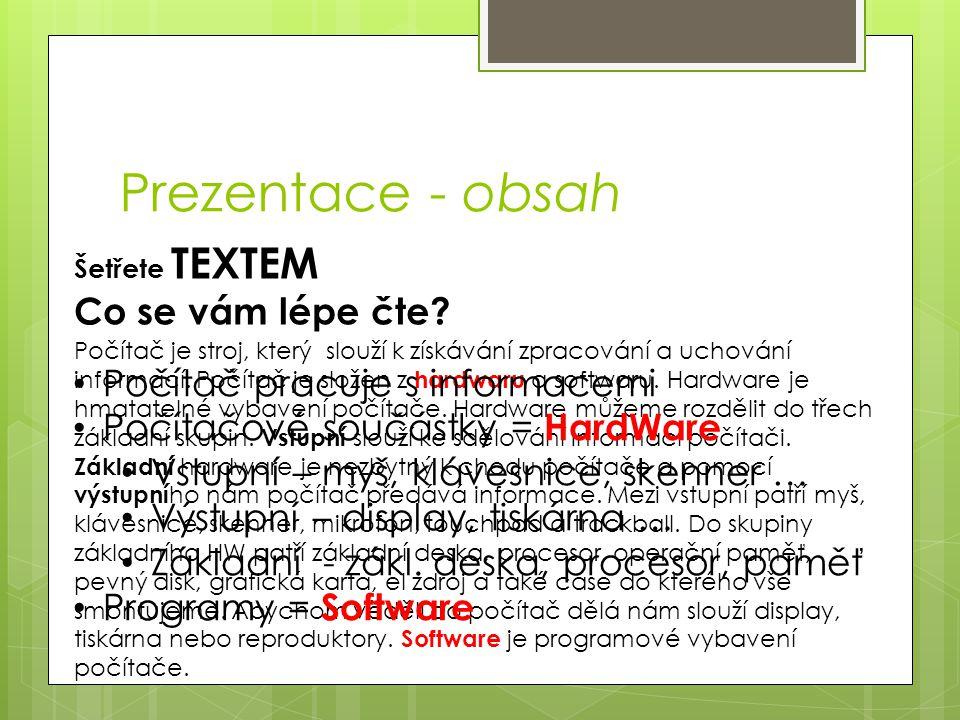 Prezentace - obsah Šetřete TEXTEM Co se vám lépe čte? Počítač je stroj, který slouží k získávání zpracování a uchování informací. Počítač je složen z