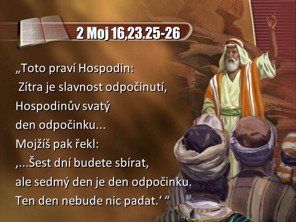 """2 Moj 16,23.25-26 """"Toto praví Hospodin: Zítra je slavnost odpočinutí, Hospodinův svatý den odpočinku..."""