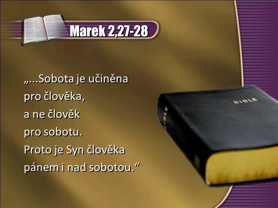 """Marek 2,27-28 """"...Sobota je učiněna pro člověka, a ne člověk pro sobotu."""