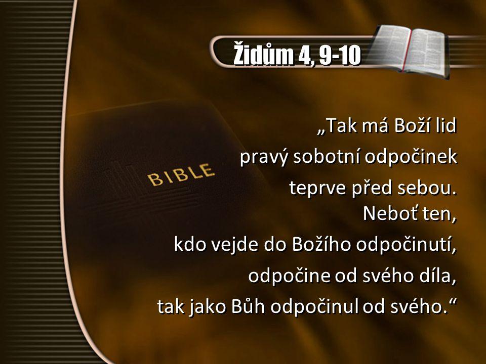 """Židům 4, 9-10 """"Tak má Boží lid pravý sobotní odpočinek teprve před sebou."""
