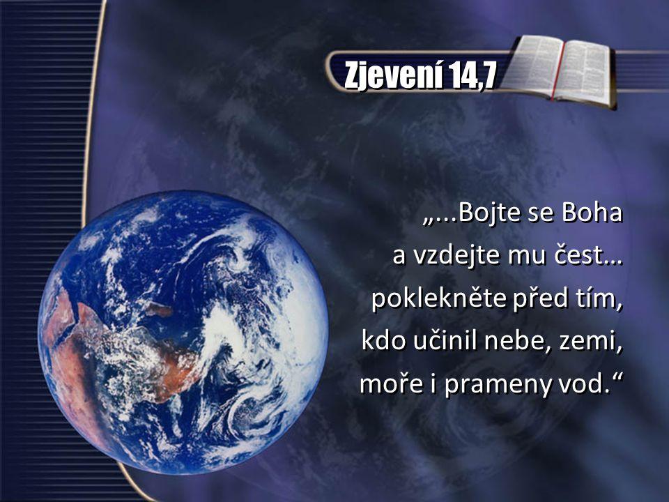 """Zjevení 14,7 """"...Bojte se Boha a vzdejte mu čest… poklekněte před tím, kdo učinil nebe, zemi, moře i prameny vod. """"...Bojte se Boha a vzdejte mu čest… poklekněte před tím, kdo učinil nebe, zemi, moře i prameny vod."""