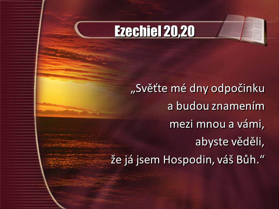 """Ezechiel 20,20 """"Svěťte mé dny odpočinku a budou znamením mezi mnou a vámi, abyste věděli, že já jsem Hospodin, váš Bůh. """"Svěťte mé dny odpočinku a budou znamením mezi mnou a vámi, abyste věděli, že já jsem Hospodin, váš Bůh."""
