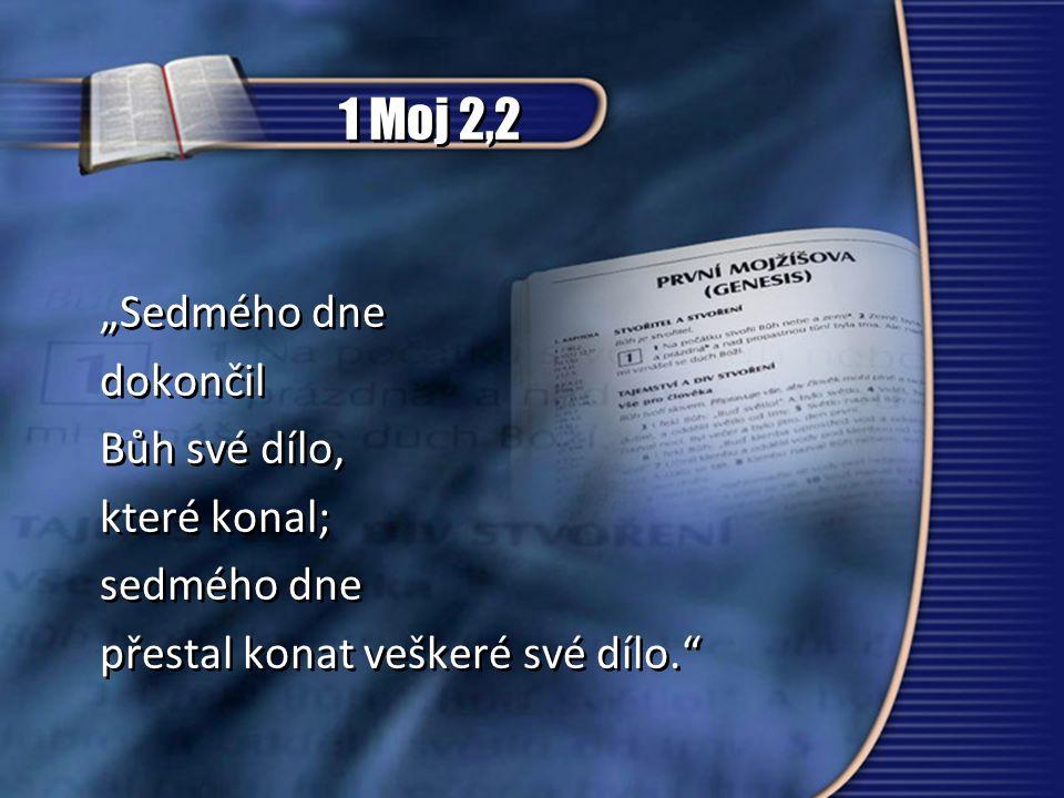 """1 Moj 2,2 """"Sedmého dne dokončil Bůh své dílo, které konal; sedmého dne přestal konat veškeré své dílo. """"Sedmého dne dokončil Bůh své dílo, které konal; sedmého dne přestal konat veškeré své dílo."""
