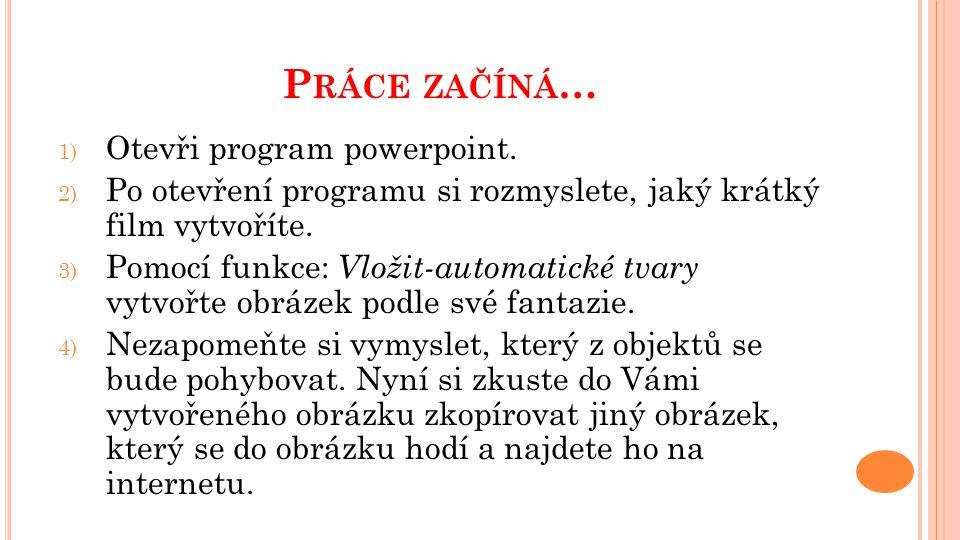 P RÁCE ZAČÍNÁ … 1) Otevři program powerpoint.
