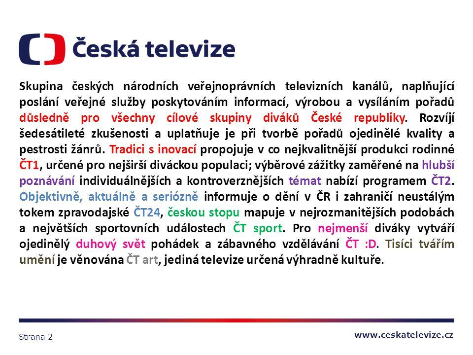 www.ceskatelevize.cz Strana 2 Skupina českých národních veřejnoprávních televizních kanálů, naplňující poslání veřejné služby poskytováním informací, výrobou a vysíláním pořadů důsledně pro všechny cílové skupiny diváků České republiky.