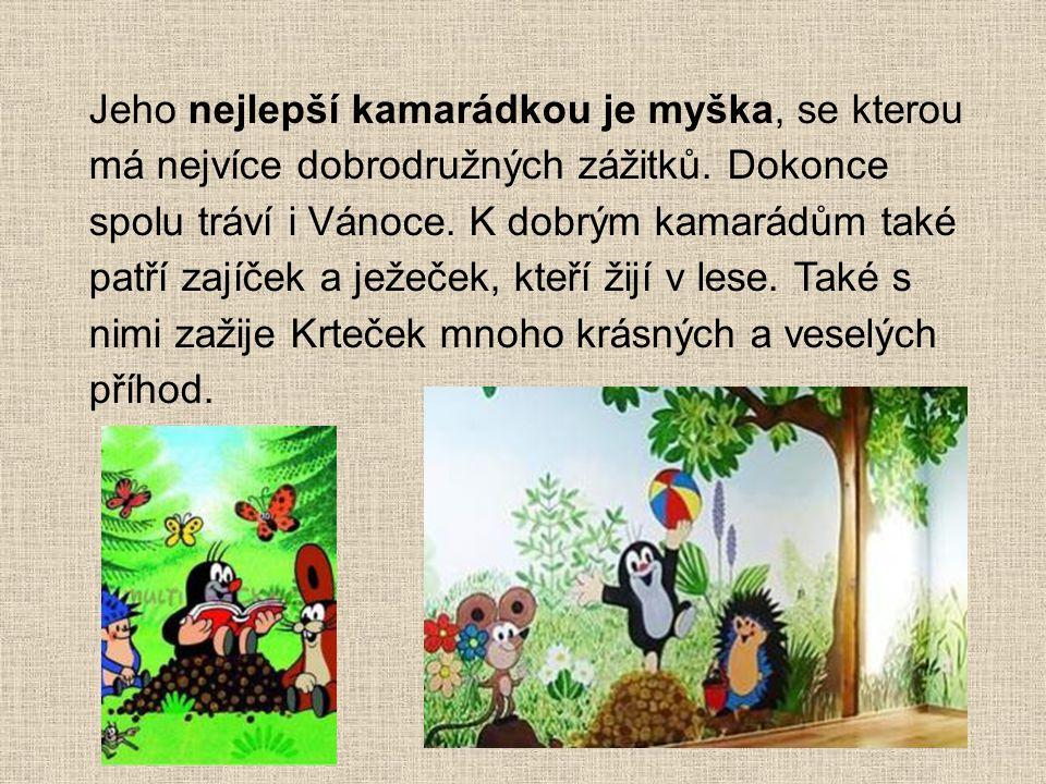 Krtek nebo-li zdrobněle Krteček je ve světě nejznámější českou animovanou postavičkou. Krteček je hodný a milý a hlavně rád pomáhá. Pomáhá nejen zvířá