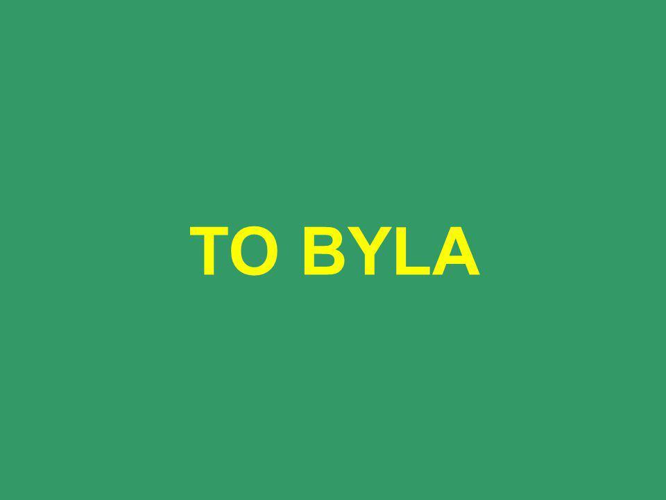 TO BYLA