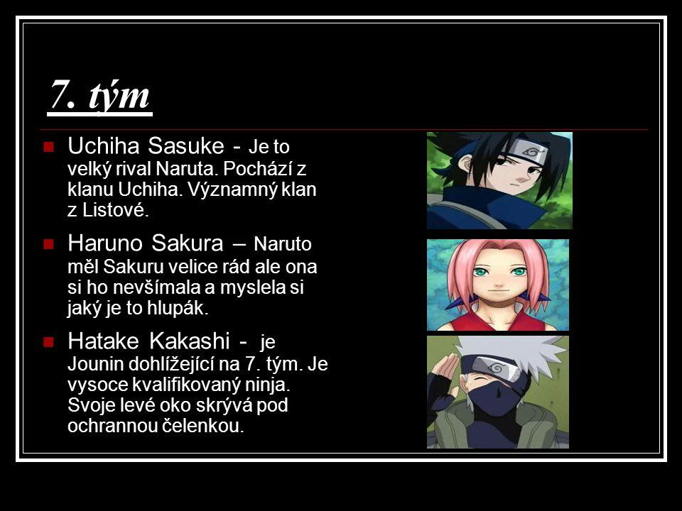 7. tým Uchiha Sasuke - Je to velký rival Naruta. Pochází z klanu Uchiha. Významný klan z Listové. Haruno Sakura – Naruto měl Sakuru velice rád ale ona