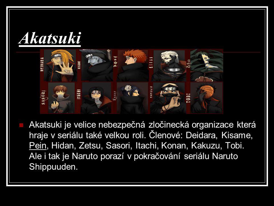 Akatsuki Akatsuki je velice nebezpečná zločinecká organizace která hraje v seriálu také velkou roli. Členové: Deidara, Kisame, Pein, Hidan, Zetsu, Sas