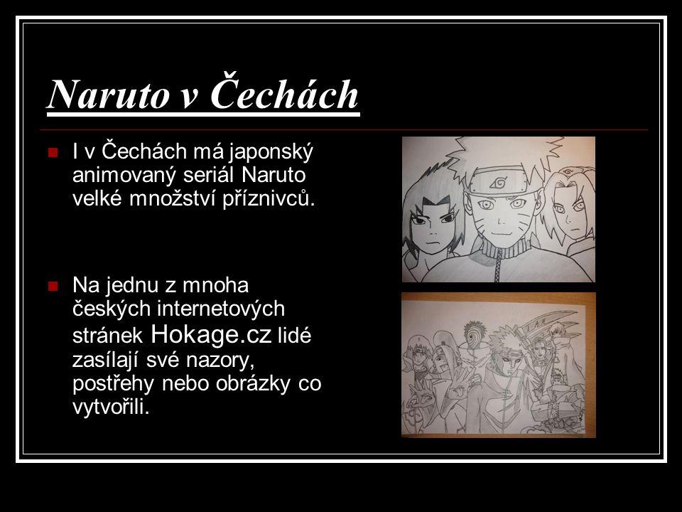 Naruto v Čechách I v Čechách má japonský animovaný seriál Naruto velké množství příznivců. Na jednu z mnoha českých internetových stránek Hokage.cz li