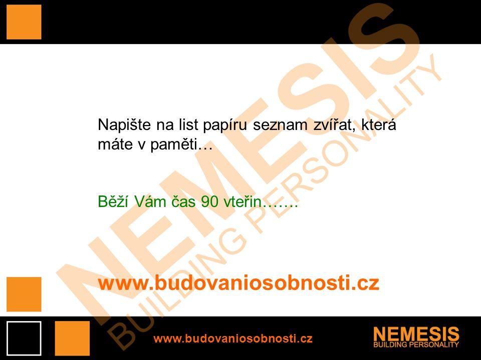 Napište na list papíru seznam zvířat, která máte v paměti… Běží Vám čas 90 vteřin……. www.budovaniosobnosti.cz www.budovaniosobnosti.cz
