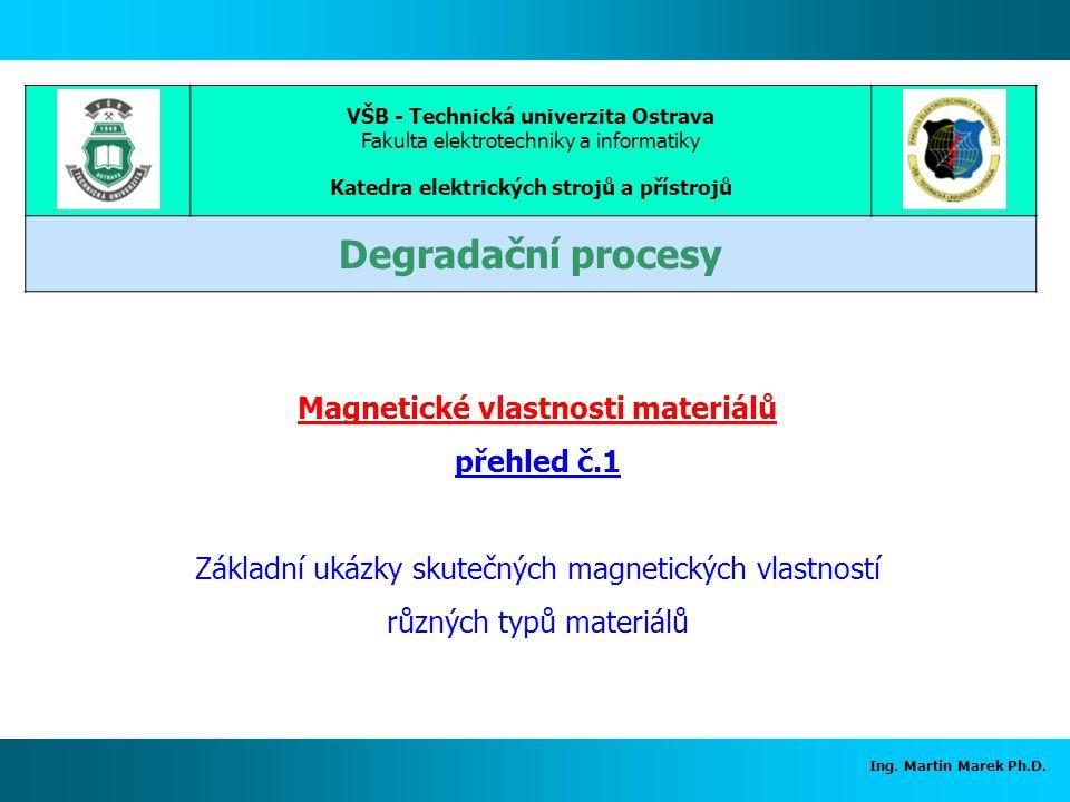 Ing. Martin Marek Ph.D. VŠB - Technická univerzita Ostrava Fakulta elektrotechniky a informatiky Katedra elektrických strojů a přístrojů Degradační pr