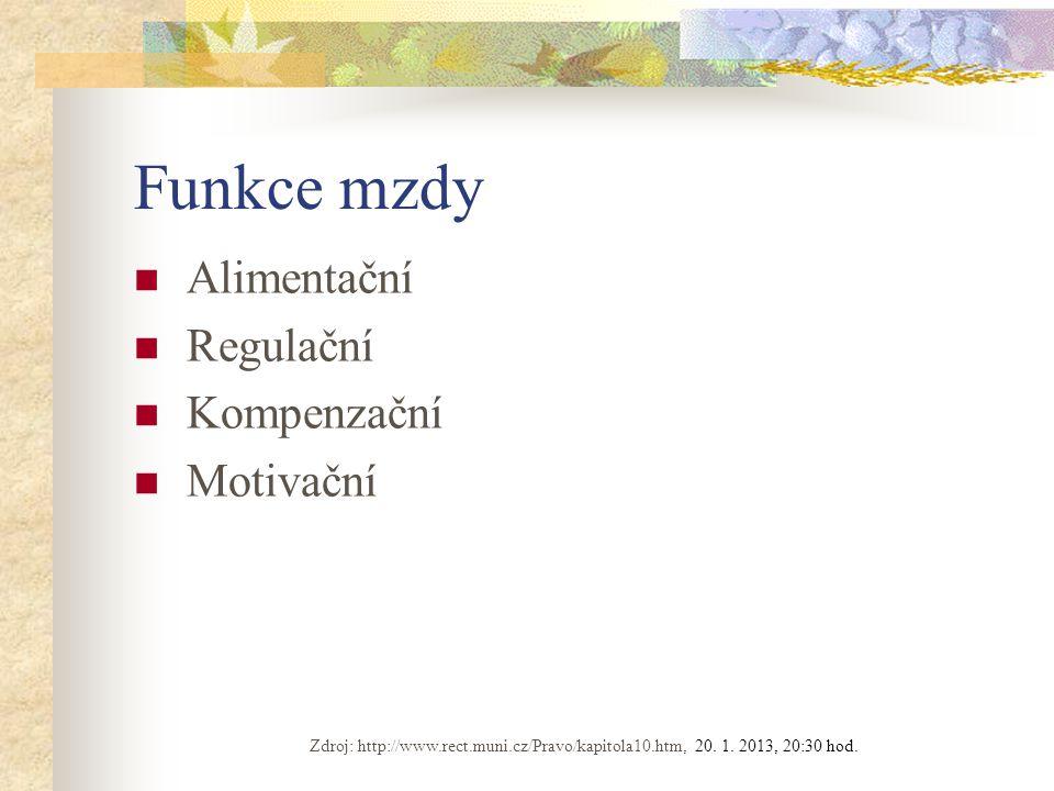 Funkce mzdy Alimentační Regulační Kompenzační Motivační Zdroj: http://www.rect.muni.cz/Pravo/kapitola10.htm, 20.