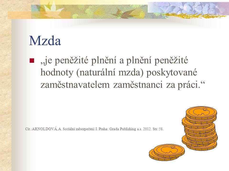 """Mzda """"je peněžité plnění a plnění peněžité hodnoty (naturální mzda) poskytované zaměstnavatelem zaměstnanci za práci. Cit.:ARNOLDOVÁ, A."""