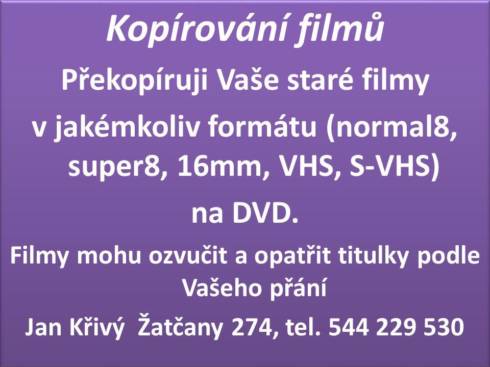 Kopírování filmů Překopíruji Vaše staré filmy v jakémkoliv formátu (normal8, super8, 16mm, VHS, S-VHS) na DVD. Filmy mohu ozvučit a opatřit titulky po