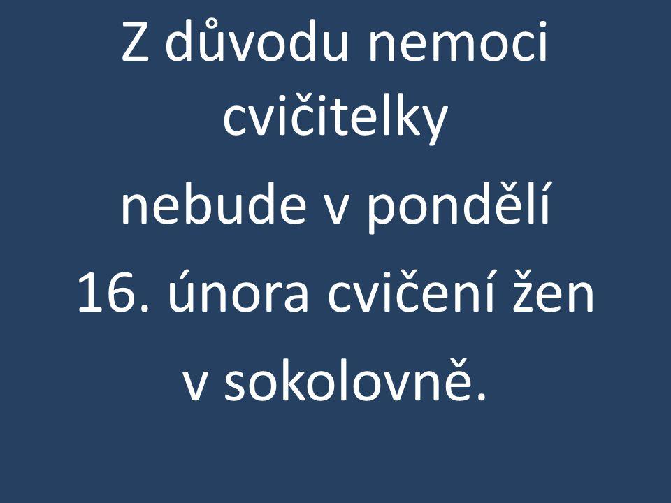Z důvodu nemoci cvičitelky nebude v pondělí 16. února cvičení žen v sokolovně.