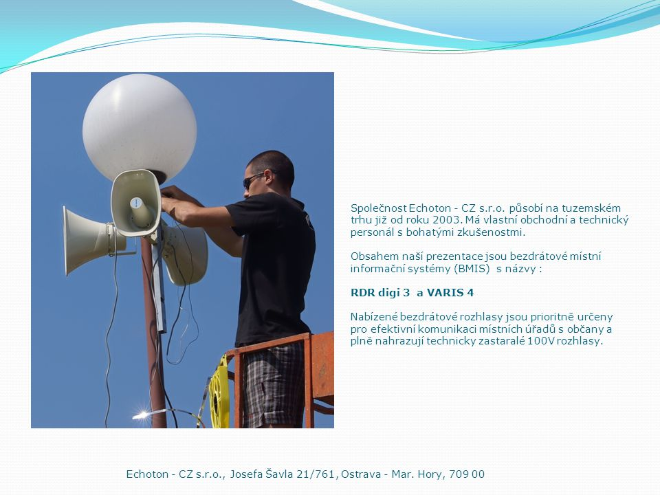 Společnost Echoton - CZ s.r.o. působí na tuzemském trhu již od roku 2003. Má vlastní obchodní a technický personál s bohatými zkušenostmi. Obsahem naš