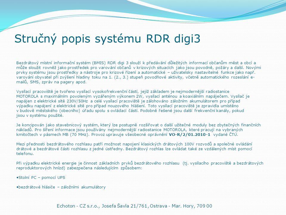 Stručný popis systému RDR digi3 Echoton - CZ s.r.o., Josefa Šavla 21/761, Ostrava - Mar. Hory, 709 00 Bezdrátový místní informační systém (BMIS) RDR d