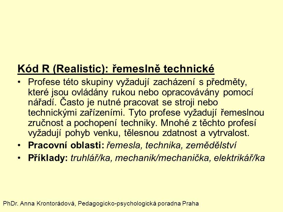 Kód R (Realistic): řemeslně technické Profese této skupiny vyžadují zacházení s předměty, které jsou ovládány rukou nebo opracovávány pomocí nářadí. Č