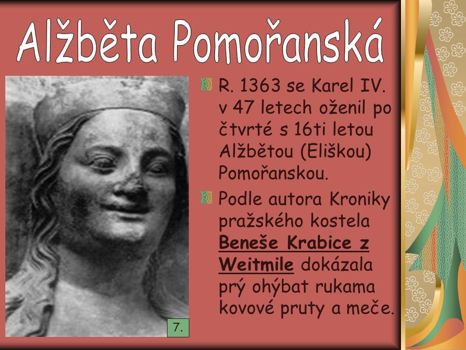 R. 1363 se Karel IV. v 47 letech oženil po čtvrté s 16ti letou Alžbětou (Eliškou) Pomořanskou. Podle autora Kroniky pražského kostela Beneše Krabice z