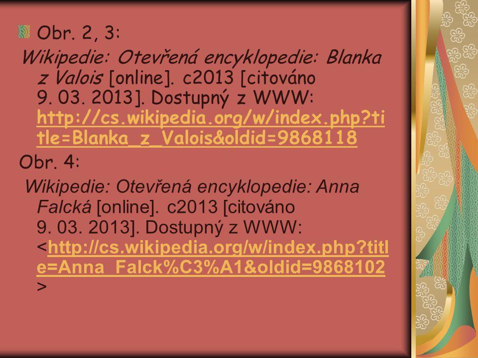 Obr. 2, 3: Wikipedie: Otevřená encyklopedie: Blanka z Valois [online]. c2013 [citováno 9. 03. 2013]. Dostupný z WWW: http://cs.wikipedia.org/w/index.p