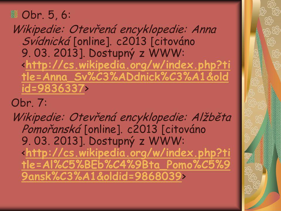 Obr. 5, 6: Wikipedie: Otevřená encyklopedie: Anna Svídnická [online]. c2013 [citováno 9. 03. 2013]. Dostupný z WWW: http://cs.wikipedia.org/w/index.ph