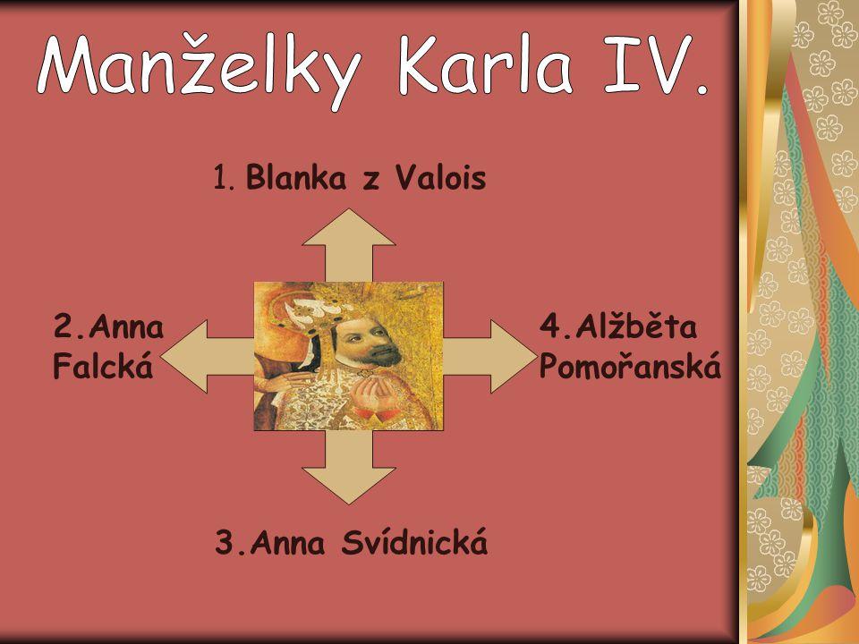 1. Blanka z Valois 3.Anna Svídnická 2.Anna Falcká 4.Alžběta Pomořanská