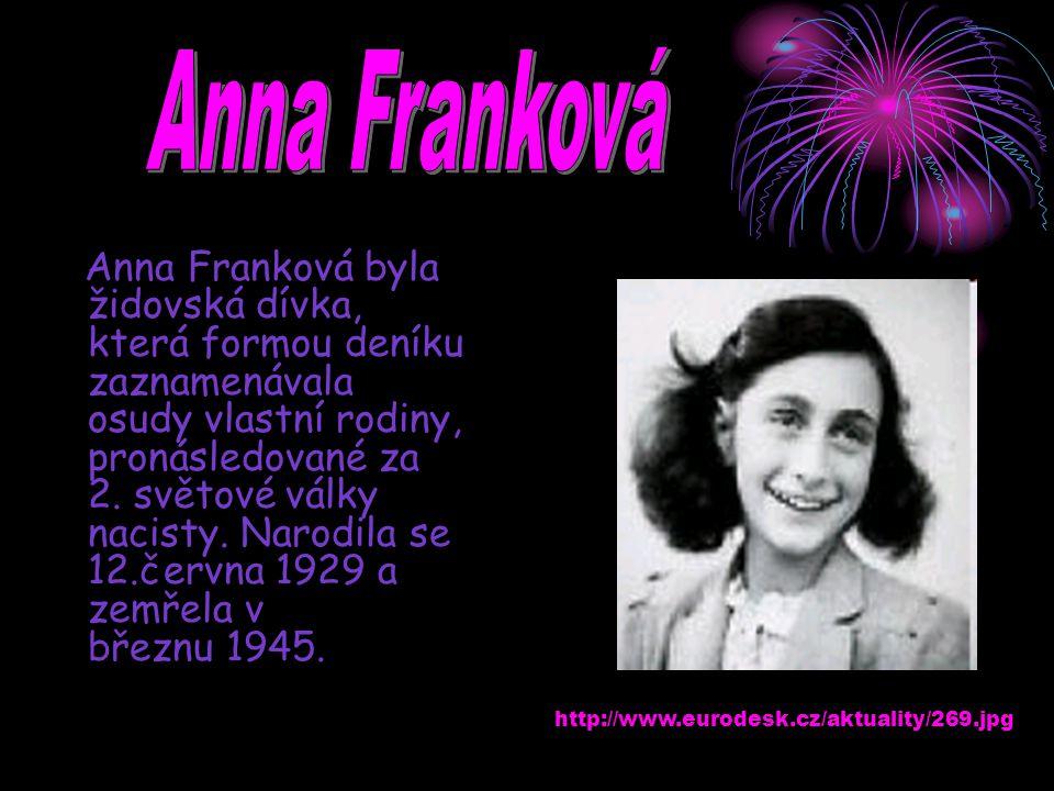 Anna Franková byla židovská dívka, která formou deníku zaznamenávala osudy vlastní rodiny, pronásledované za 2. světové války nacisty. Narodila se 12.