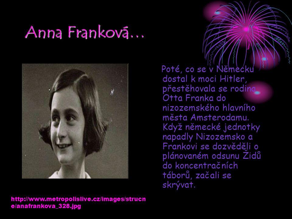 Anna Franková… Poté, co se v Německu dostal k moci Hitler, přestěhovala se rodina Otta Franka do nizozemského hlavního města Amsterodamu. Když německé