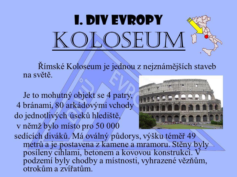 I.Div Evropy Koloseum Římské Koloseum je jednou z nejznámějších staveb na světě.