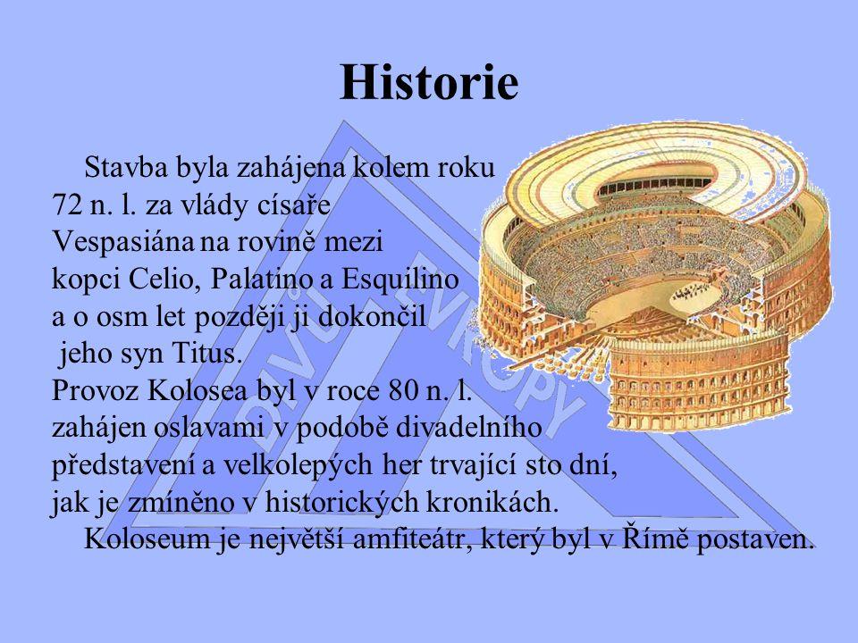 Historie Stavba byla zahájena kolem roku 72 n.l.
