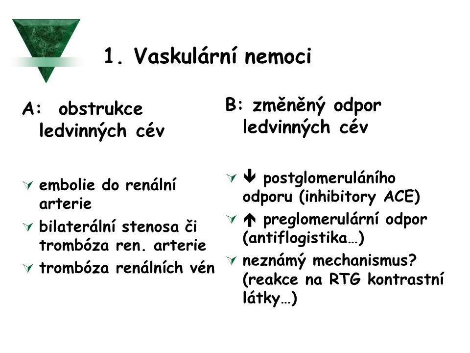 1. Vaskulární nemoci A: obstrukce ledvinných cév  embolie do renální arterie  bilaterální stenosa či trombóza ren. arterie  trombóza renálních vén