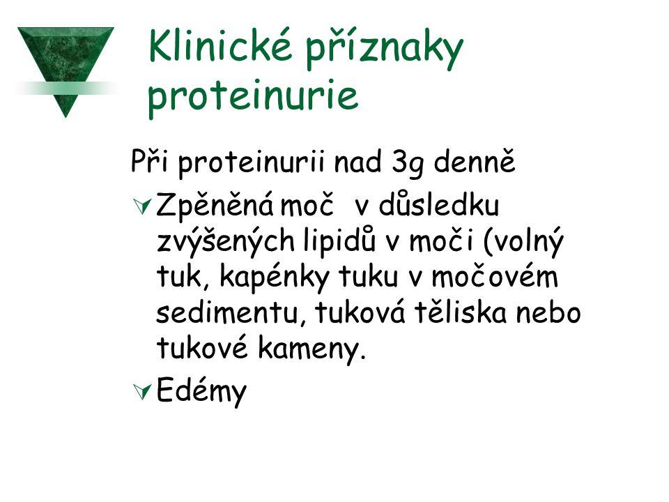 Klinické příznaky proteinurie Při proteinurii nad 3g denně  Zpěněná moč v důsledku zvýšených lipidů v moči (volný tuk, kapénky tuku v močovém sedimen