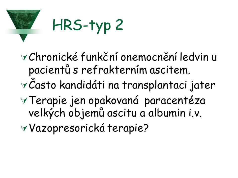 HRS-typ 2  Chronické funkční onemocnění ledvin u pacientů s refrakterním ascitem.  Často kandidáti na transplantaci jater  Terapie jen opakovaná pa