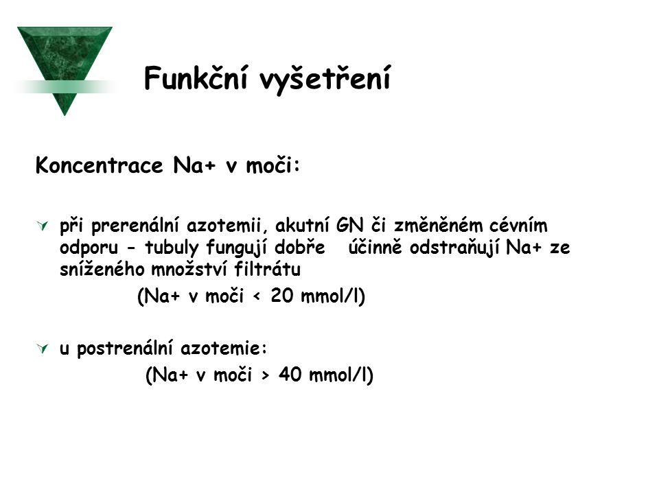 Funkční vyšetření Koncentrace Na+ v moči:  při prerenální azotemii, akutní GN či změněném cévním odporu - tubuly fungují dobře účinně odstraňují Na+