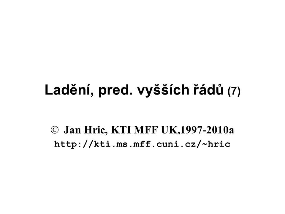 Ladění, pred. vyšších řádů (7)  Jan Hric, KTI MFF UK,1997-2010a http://kti.ms.mff.cuni.cz/~hric