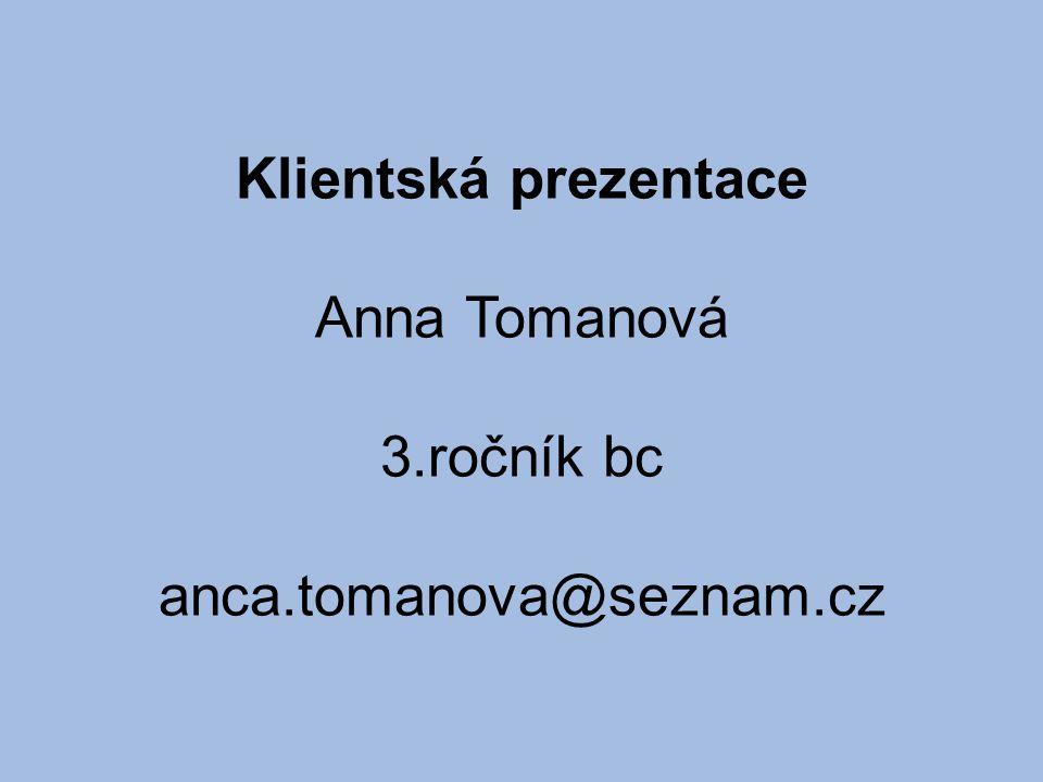 Klientská prezentace Anna Tomanová 3.ročník bc anca.tomanova@seznam.cz