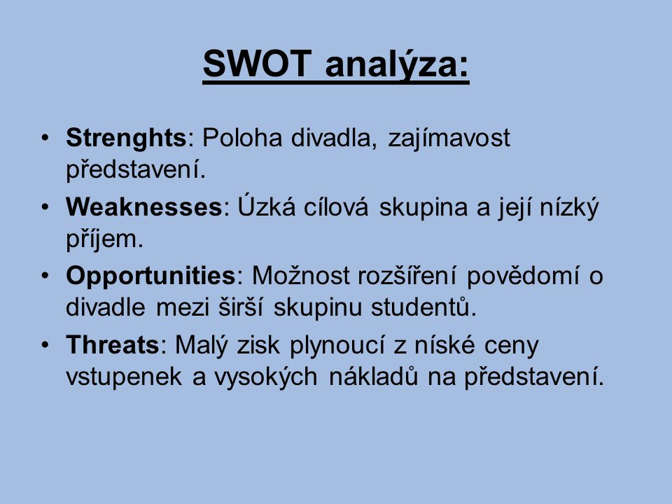 SWOT analýza: Strenghts: Poloha divadla, zajímavost představení.