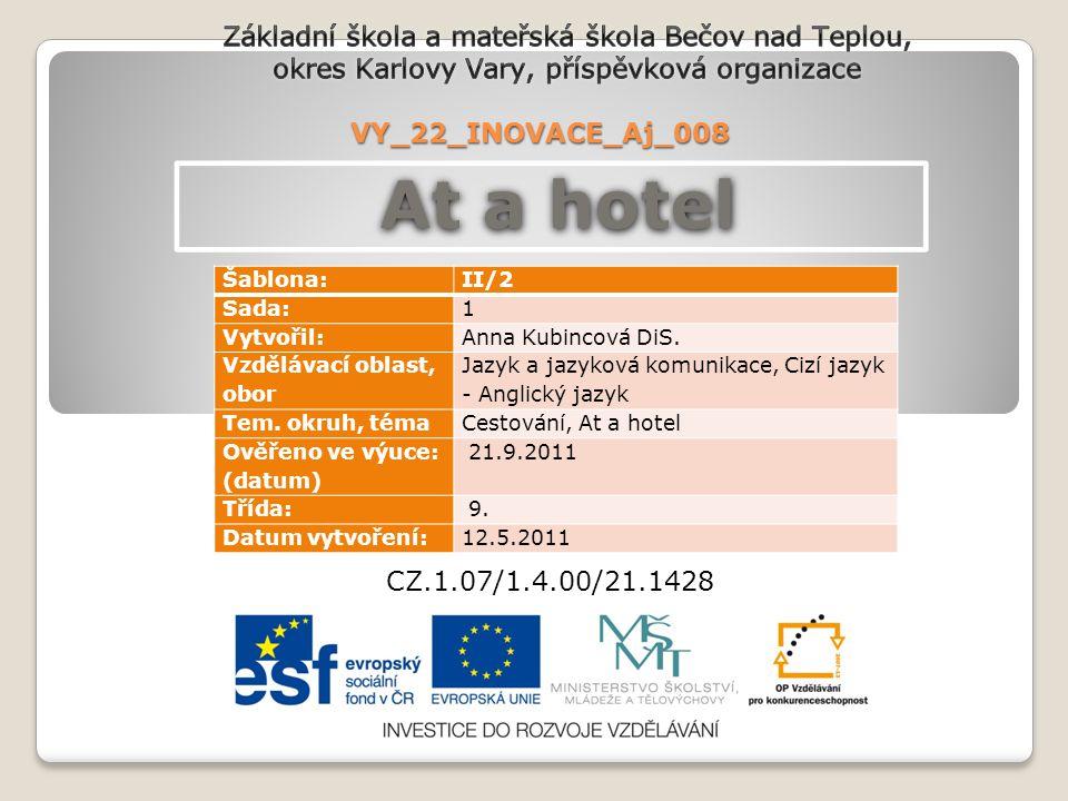 VY_22_INOVACE_Aj_008 At a hotel CZ.1.07/1.4.00/21.1428 Šablona:II/2 Sada:1 Vytvořil:Anna Kubincová DiS.