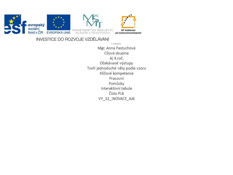 Autor Mgr. Anna Pastuchová Cílová skupina Aj 4.roč. Očekávané výstupy Tvoří jednoduché věty podle vzoru Klíčové kompetence Pracovní Pomůcky Interaktiv