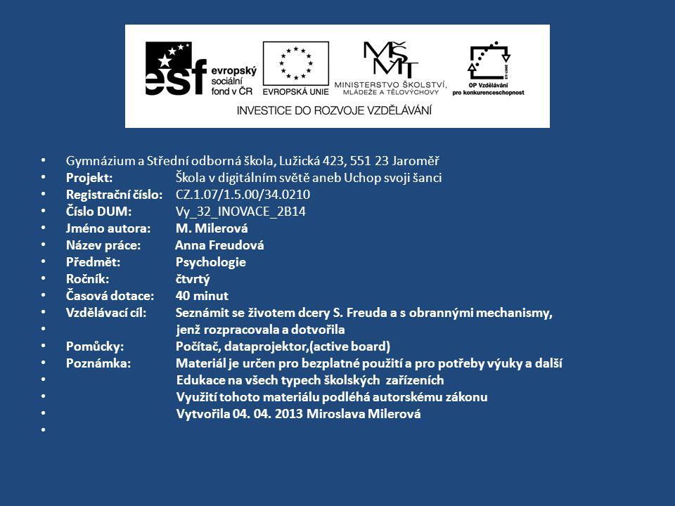 Gymnázium a Střední odborná škola, Lužická 423, 551 23 Jaroměř Projekt: Škola v digitálním světě aneb Uchop svoji šanci Registrační číslo: CZ.1.07/1.5.00/34.0210 Číslo DUM: Vy_32_INOVACE_2B14 Jméno autora: M.