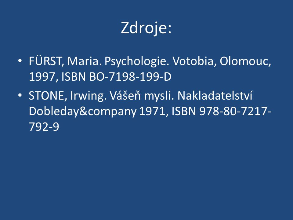 Zdroje: FÜRST, Maria. Psychologie. Votobia, Olomouc, 1997, ISBN BO-7198-199-D STONE, Irwing.