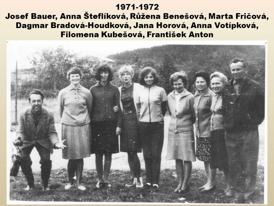 1971-1972 Josef Bauer, Anna Šteflíková, Růžena Benešová, Marta Fričová, Dagmar Bradová-Houdková, Jana Horová, Anna Votípková, Filomena Kubešová, Frant