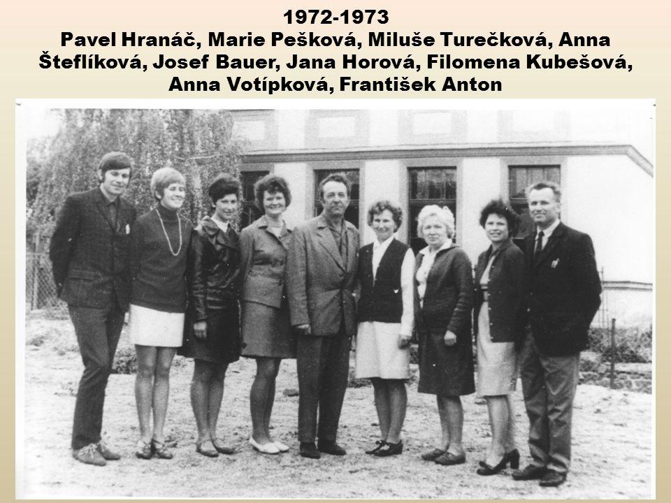 1972-1973 Pavel Hranáč, Marie Pešková, Miluše Turečková, Anna Šteflíková, Josef Bauer, Jana Horová, Filomena Kubešová, Anna Votípková, František Anton