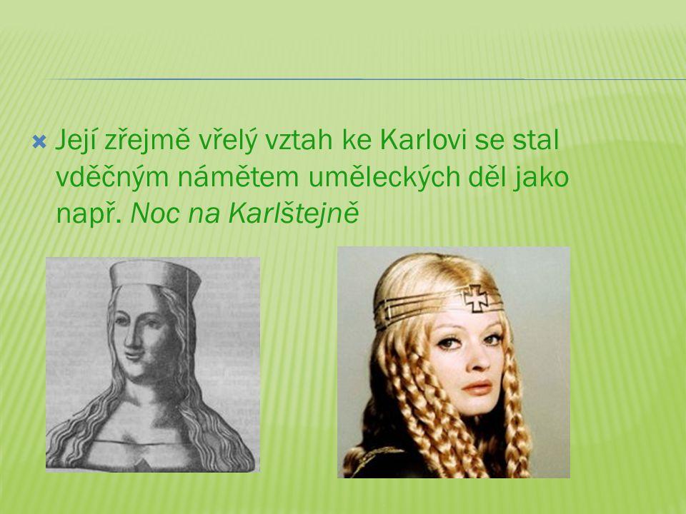  Její zřejmě vřelý vztah ke Karlovi se stal vděčným námětem uměleckých děl jako např. Noc na Karlštejně