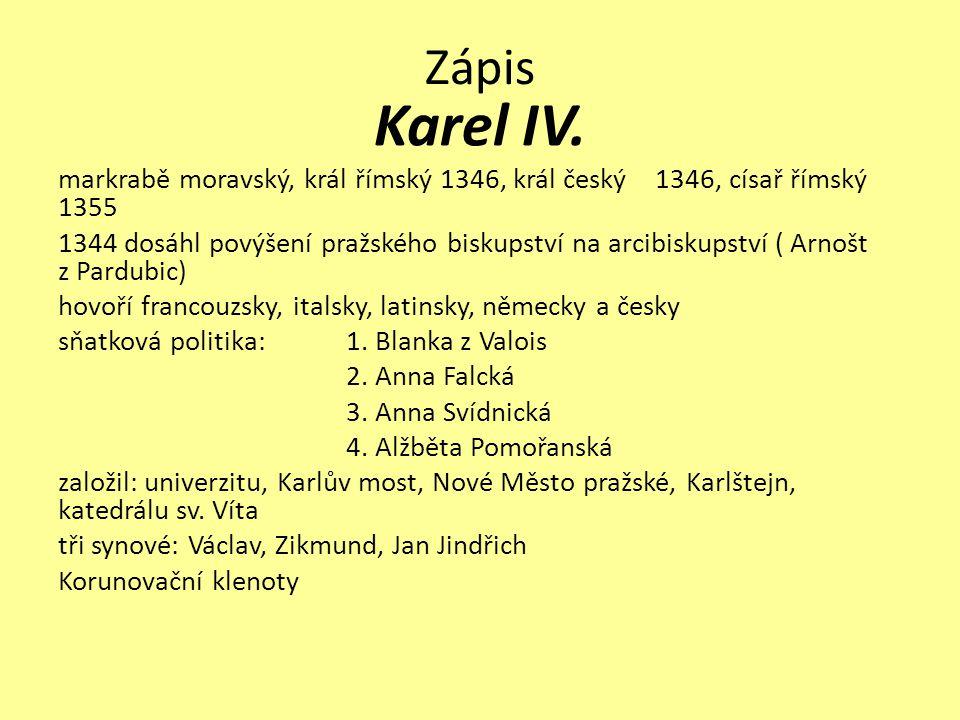 Zápis Karel IV. markrabě moravský, král římský 1346, král český 1346, císař římský 1355 1344 dosáhl povýšení pražského biskupství na arcibiskupství (