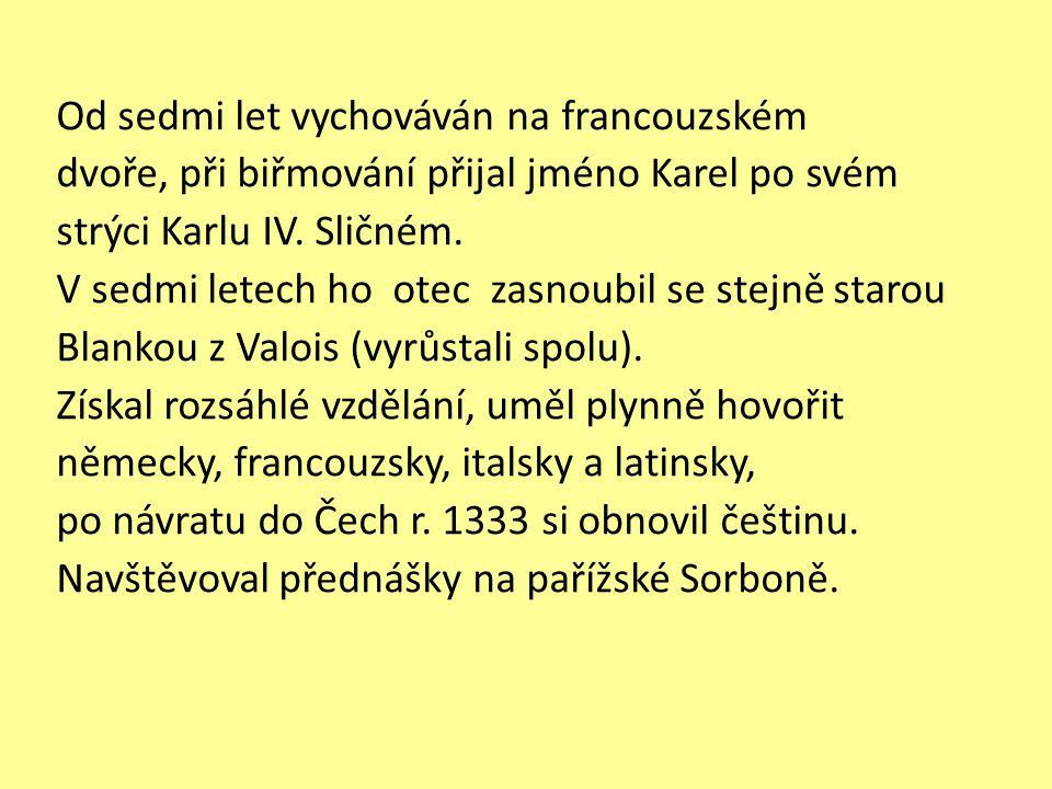 Návrat domů Roku 1333 se vrátil do Čech, první zastávka byla na Zbraslavském klášteře, kde byl pochovánZbraslavském klášteře Václav II.