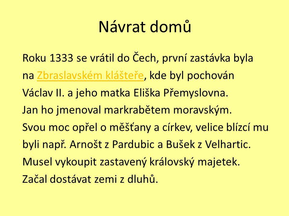 Návrat domů Roku 1333 se vrátil do Čech, první zastávka byla na Zbraslavském klášteře, kde byl pochovánZbraslavském klášteře Václav II. a jeho matka E