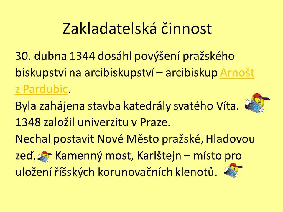 Zakladatelská činnost 30. dubna 1344 dosáhl povýšení pražského biskupství na arcibiskupství – arcibiskup ArnoštArnošt z Pardubicz Pardubic. Byla zaháj