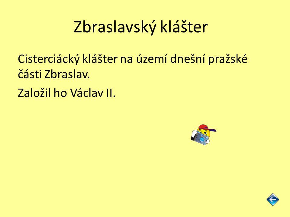 Zbraslavský klášter Cisterciácký klášter na území dnešní pražské části Zbraslav. Založil ho Václav II.
